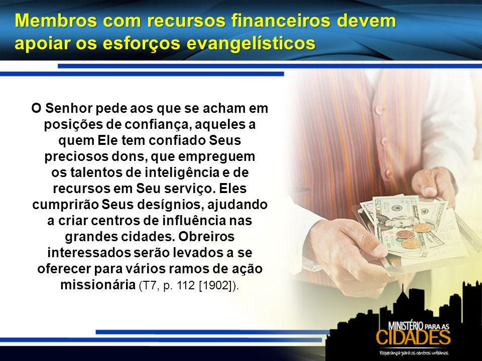 Membros com recursos financeiros devem apoiar os esforços evangelísticos