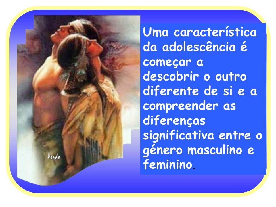 Uma característica da adolescência é começar a descobrir o outro diferente de si e a compreender as diferenças significativa entre o género masculino e feminino.