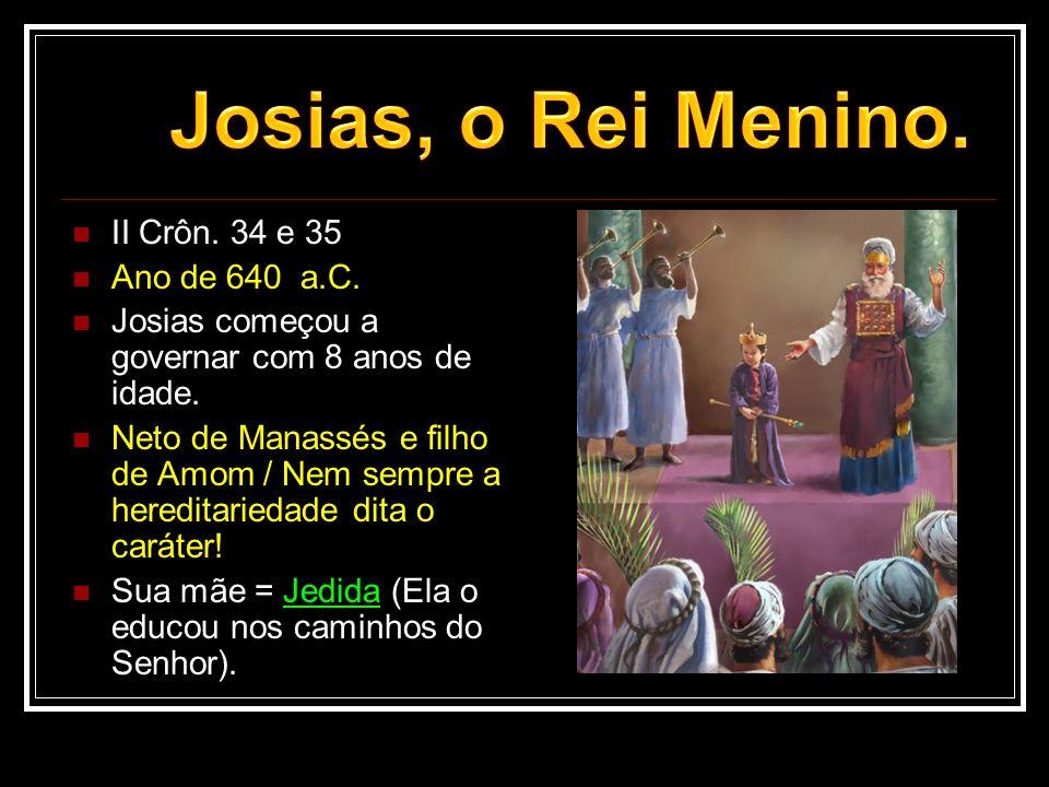 Josias, o Rei Menino. II Crôn. 34 e 35 Ano de 640 a.C.