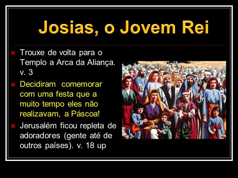 Josias, o Jovem Rei Trouxe de volta para o Templo a Arca da Aliança. v. 3.