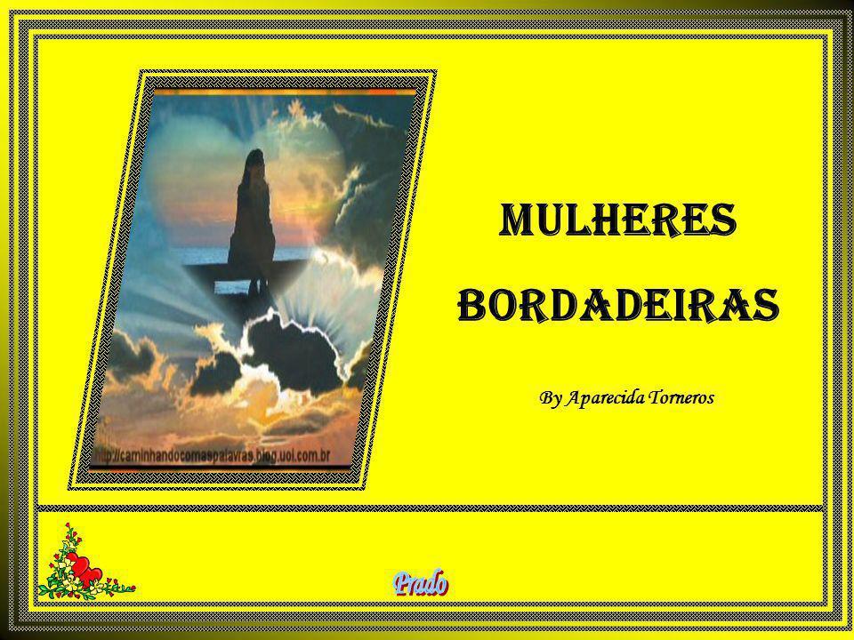 MULHERES BORDADEIRAS By Aparecida Torneros