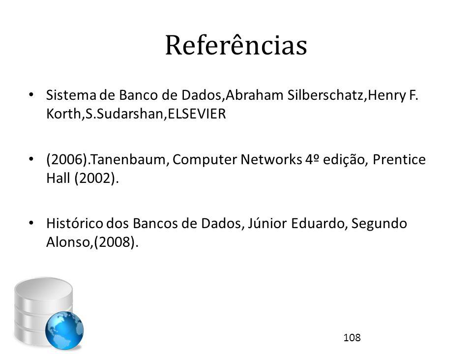 Referências Sistema de Banco de Dados,Abraham Silberschatz,Henry F. Korth,S.Sudarshan,ELSEVIER.