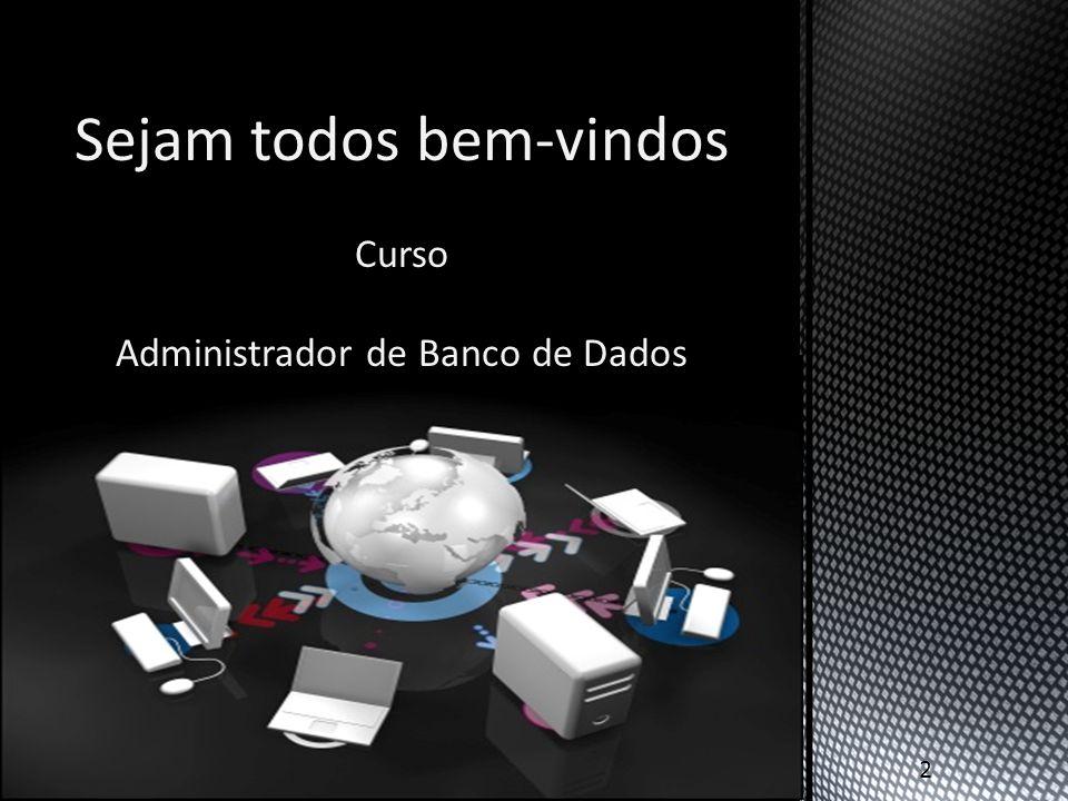Sejam todos bem-vindos Curso Administrador de Banco de Dados