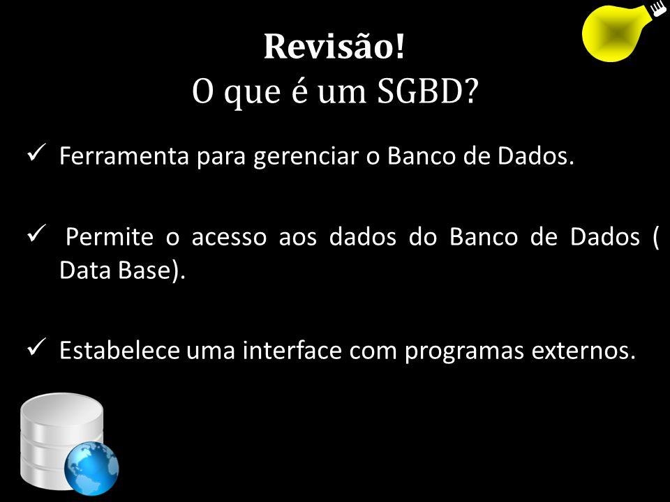 Revisão! O que é um SGBD Ferramenta para gerenciar o Banco de Dados.