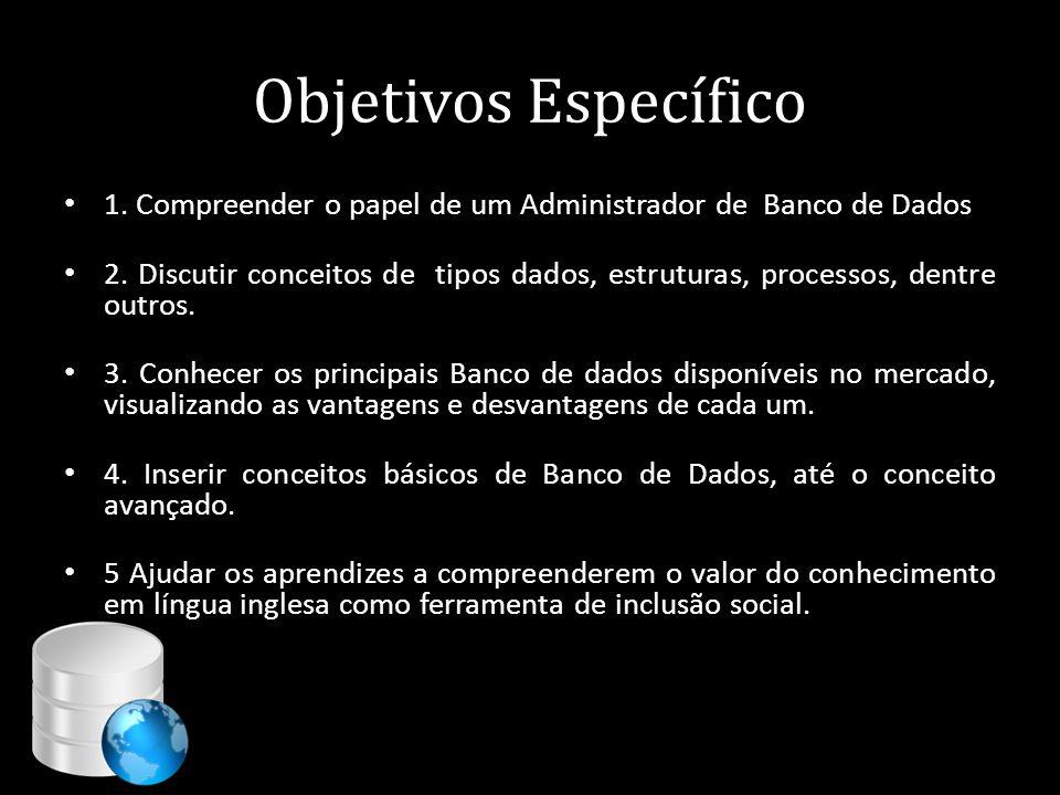 Objetivos Específico 1. Compreender o papel de um Administrador de Banco de Dados.