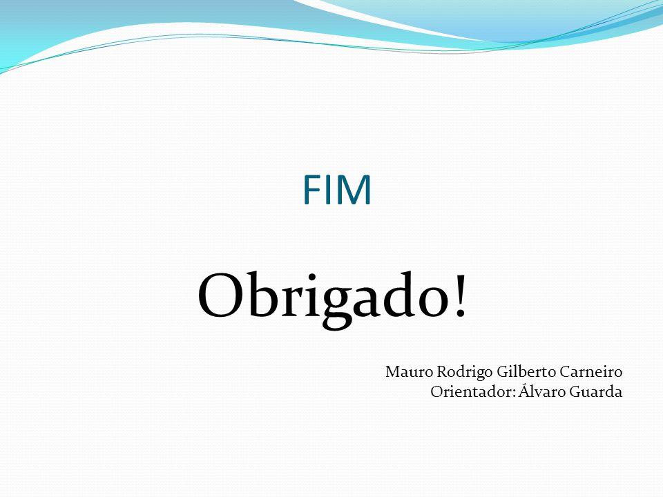 Obrigado! FIM Mauro Rodrigo Gilberto Carneiro