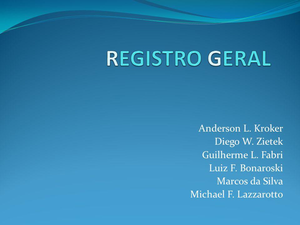 REGISTRO GERAL Anderson L. Kroker Diego W. Zietek Guilherme L. Fabri