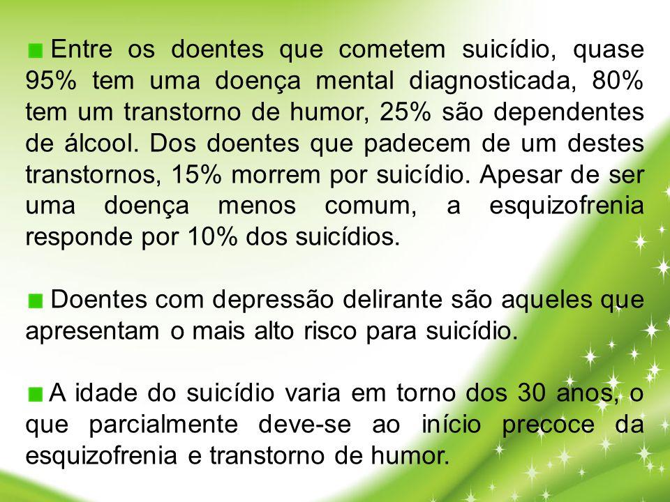 Entre os doentes que cometem suicídio, quase 95% tem uma doença mental diagnosticada, 80% tem um transtorno de humor, 25% são dependentes de álcool. Dos doentes que padecem de um destes transtornos, 15% morrem por suicídio. Apesar de ser uma doença menos comum, a esquizofrenia responde por 10% dos suicídios.