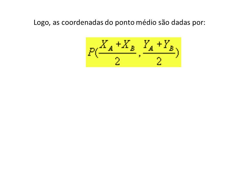 Logo, as coordenadas do ponto médio são dadas por: