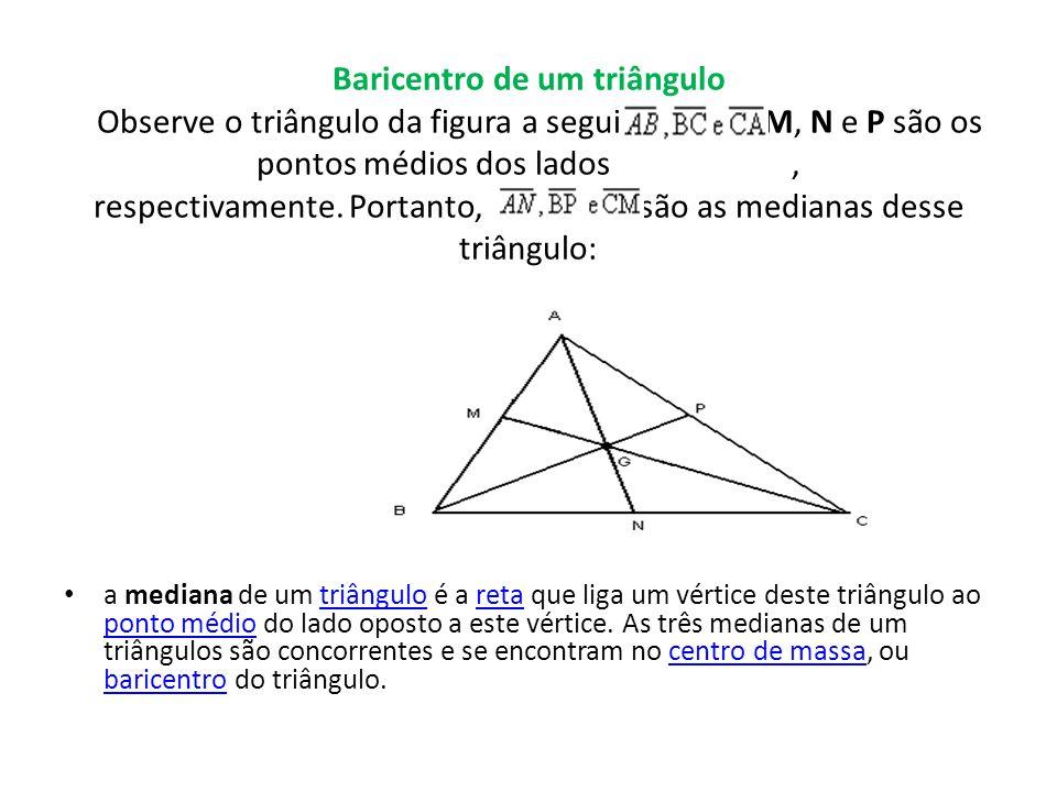 Baricentro de um triângulo Observe o triângulo da figura a seguir, em que M, N e P são os pontos médios dos lados , respectivamente. Portanto, são as medianas desse triângulo: