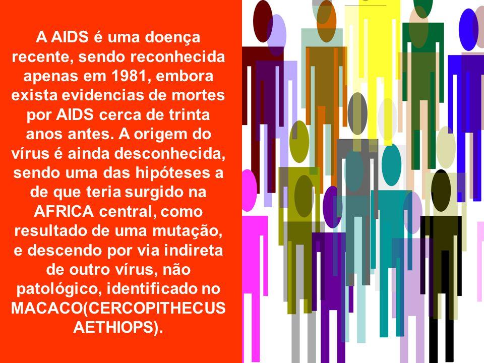 A AIDS é uma doença recente, sendo reconhecida apenas em 1981, embora exista evidencias de mortes por AIDS cerca de trinta anos antes.
