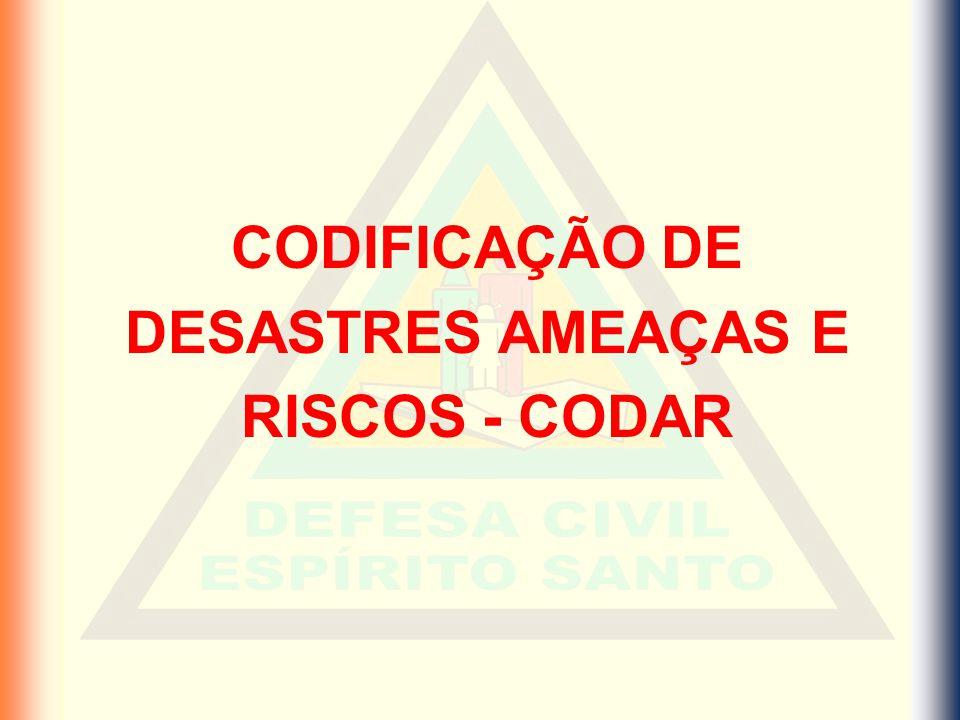 CODIFICAÇÃO DE DESASTRES AMEAÇAS E RISCOS - CODAR