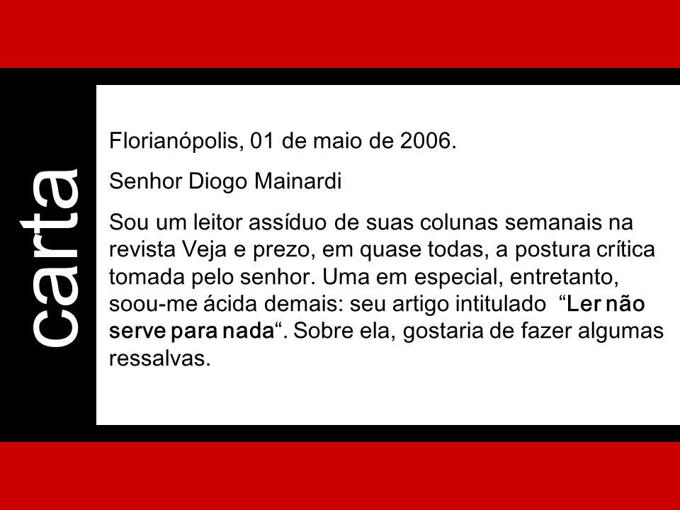 carta Florianópolis, 01 de maio de 2006. Senhor Diogo Mainardi