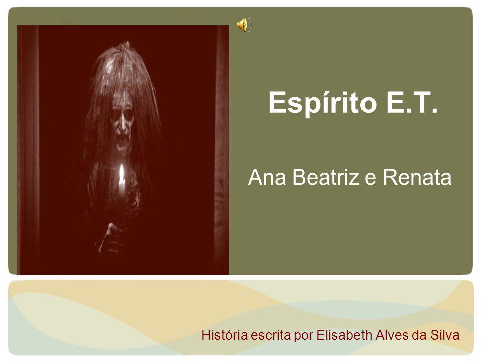 Espírito E.T. Ana Beatriz e Renata