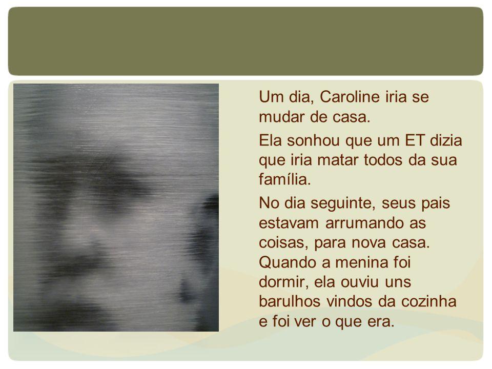 Um dia, Caroline iria se mudar de casa.