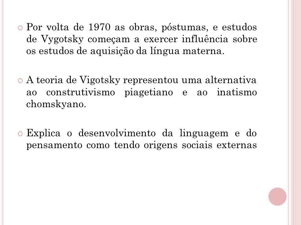 Por volta de 1970 as obras, póstumas, e estudos de Vygotsky começam a exercer influência sobre os estudos de aquisição da língua materna.