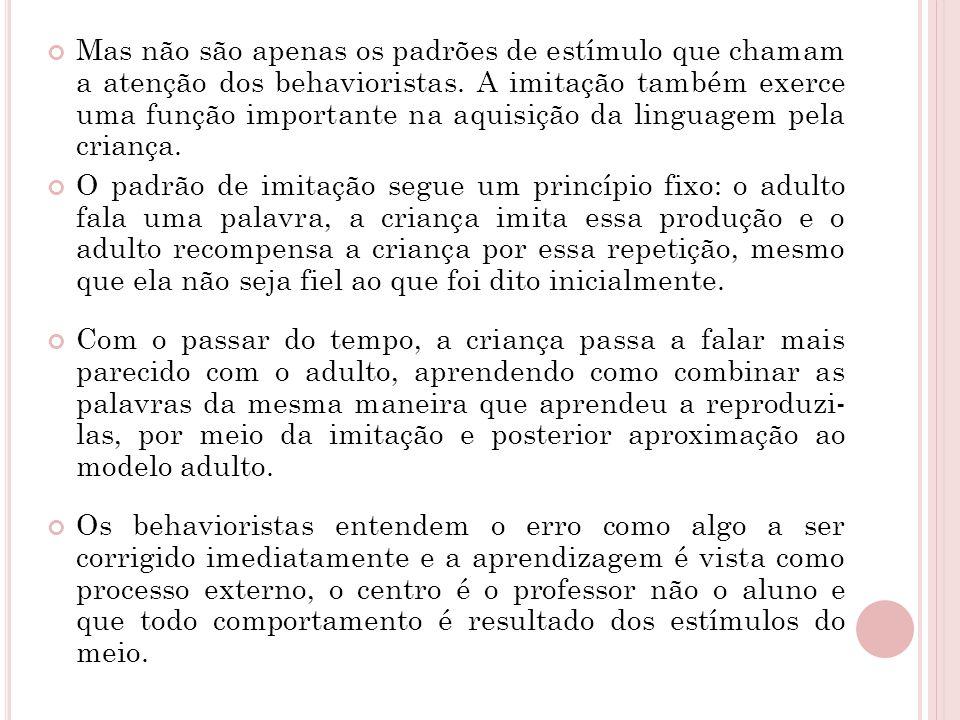 Mas não são apenas os padrões de estímulo que chamam a atenção dos behavioristas. A imitação também exerce uma função importante na aquisição da linguagem pela criança.