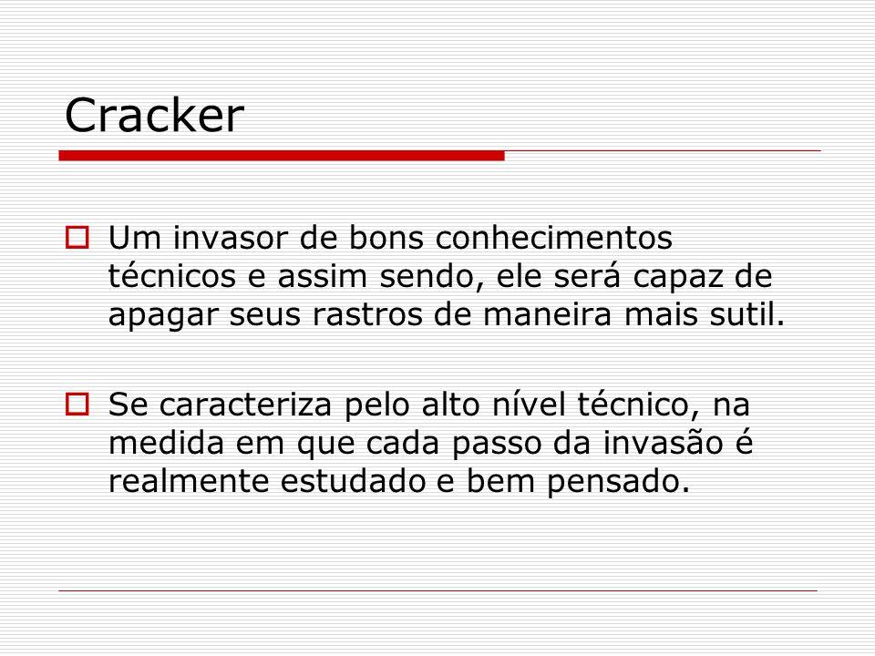 Cracker Um invasor de bons conhecimentos técnicos e assim sendo, ele será capaz de apagar seus rastros de maneira mais sutil.