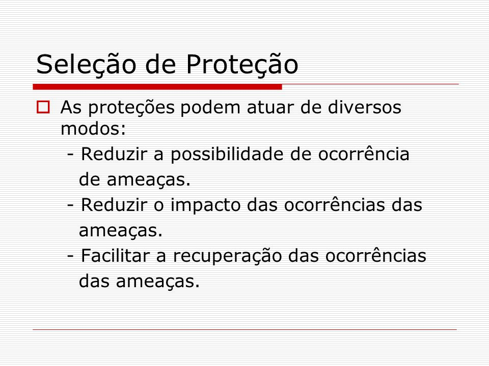 Seleção de Proteção As proteções podem atuar de diversos modos: