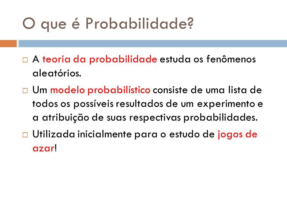 O que é Probabilidade A teoria da probabilidade estuda os fenômenos aleatórios.