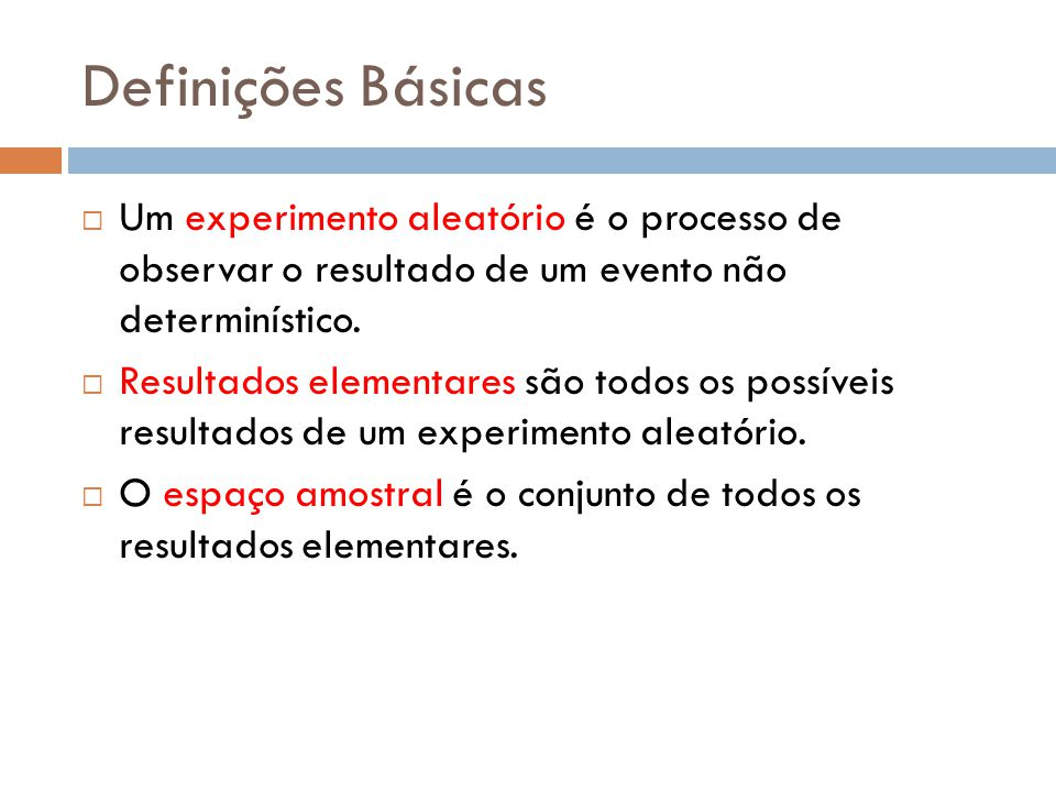 Definições Básicas Um experimento aleatório é o processo de observar o resultado de um evento não determinístico.
