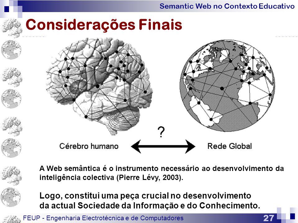 Considerações Finais A Web semântica é o instrumento necessário ao desenvolvimento da inteligência colectiva (Pierre Lévy, 2003).