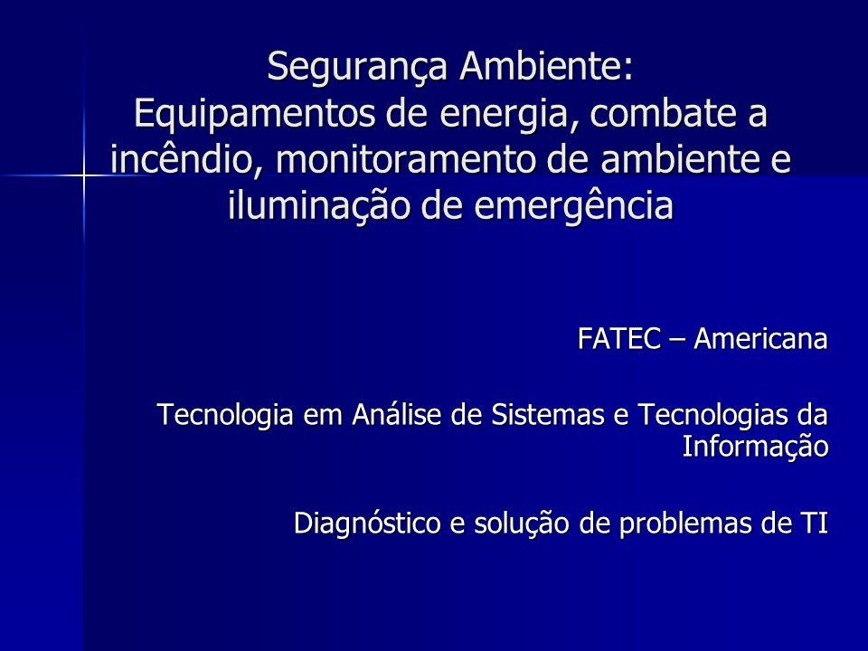 Segurança Ambiente: Equipamentos de energia, combate a incêndio, monitoramento de ambiente e iluminação de emergência
