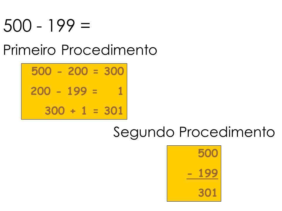 500 - 199 = Primeiro Procedimento Segundo Procedimento 500 - 200 = 300