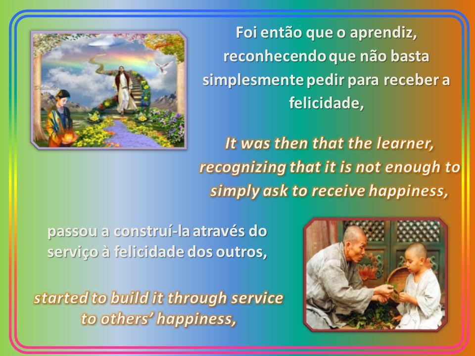 passou a construí-la através do serviço à felicidade dos outros,