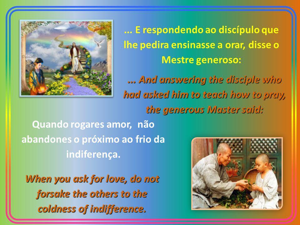 Quando rogares amor, não abandones o próximo ao frio da indiferença.