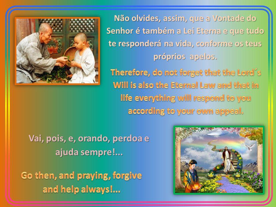 Vai, pois, e, orando, perdoa e ajuda sempre!...