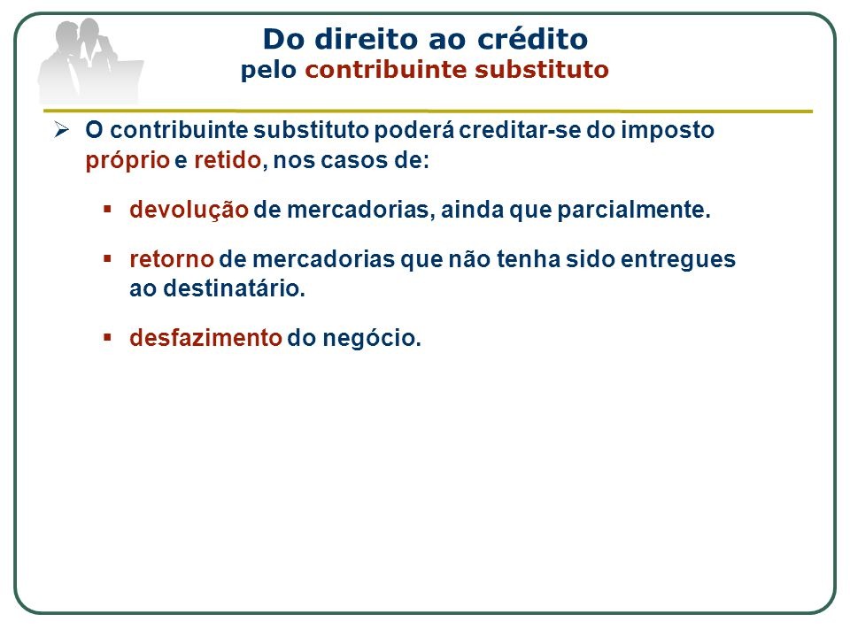 Do direito ao crédito pelo contribuinte substituto