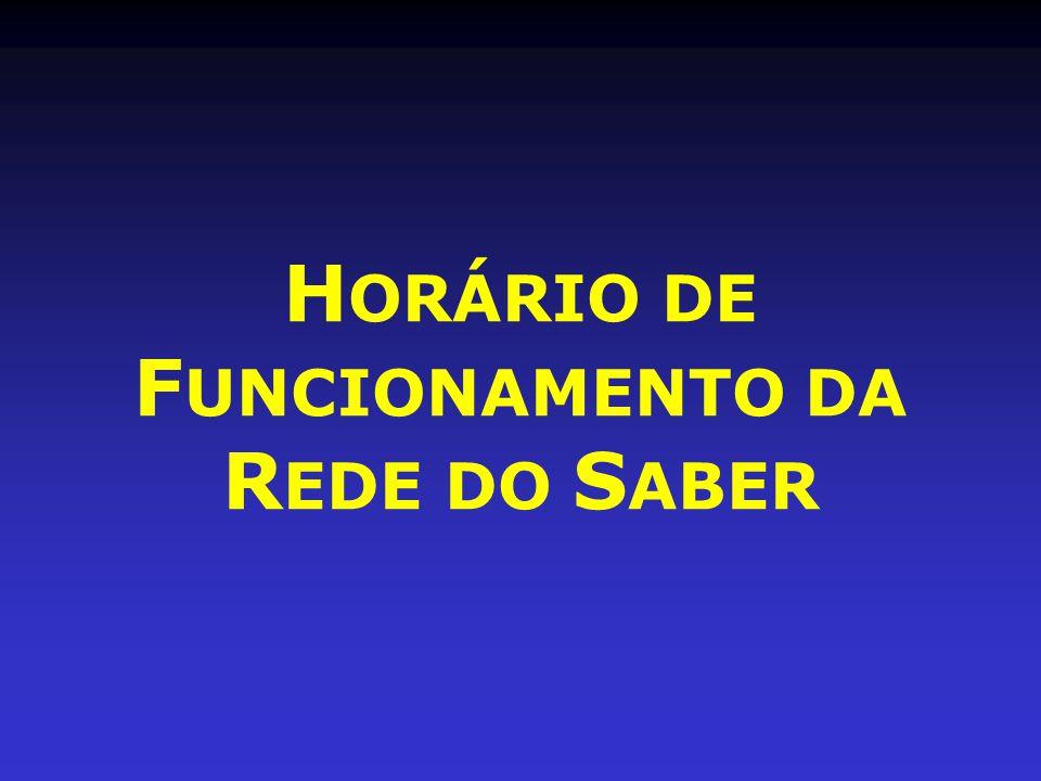 HORÁRIO DE FUNCIONAMENTO DA REDE DO SABER