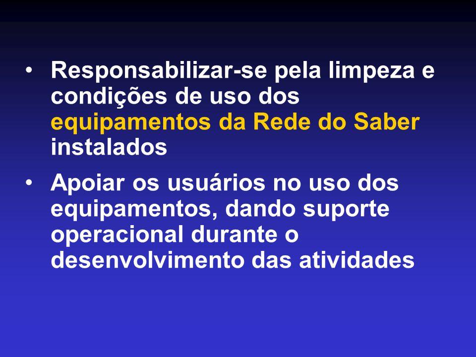 Responsabilizar-se pela limpeza e condições de uso dos equipamentos da Rede do Saber instalados