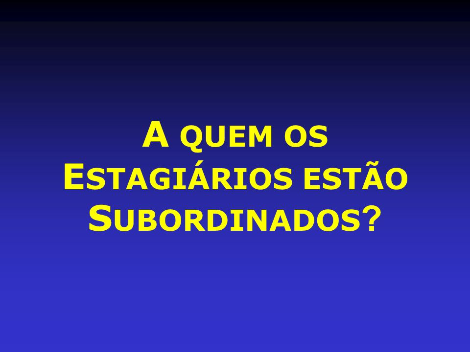 A QUEM OS ESTAGIÁRIOS ESTÃO SUBORDINADOS