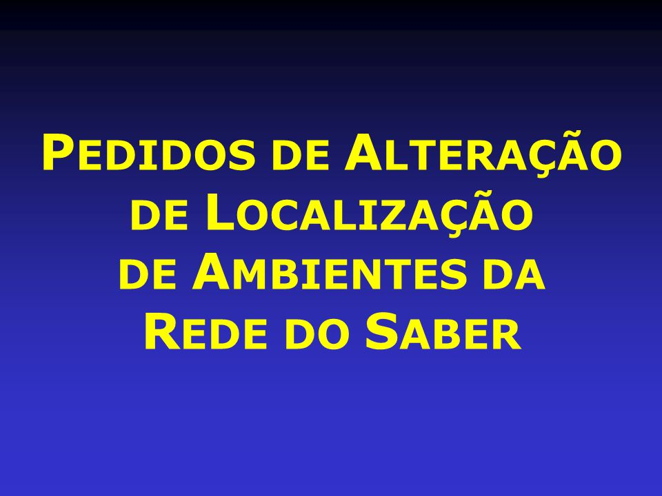 PEDIDOS DE ALTERAÇÃO DE LOCALIZAÇÃO DE AMBIENTES DA REDE DO SABER