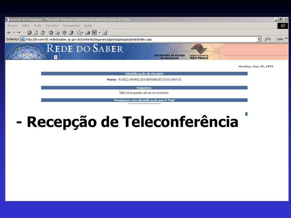 - Recepção de Teleconferência