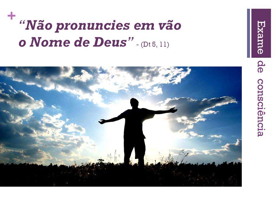 Não pronuncies em vão o Nome de Deus - (Dt 5, 11)