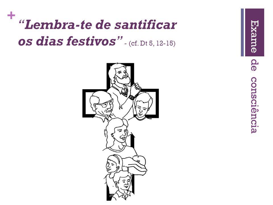 Lembra-te de santificar os dias festivos - (cf. Dt 5, 12-15)