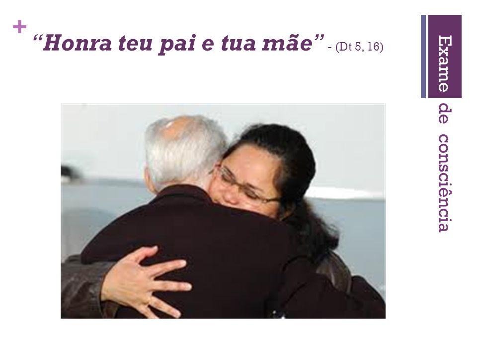 Honra teu pai e tua mãe - (Dt 5, 16)