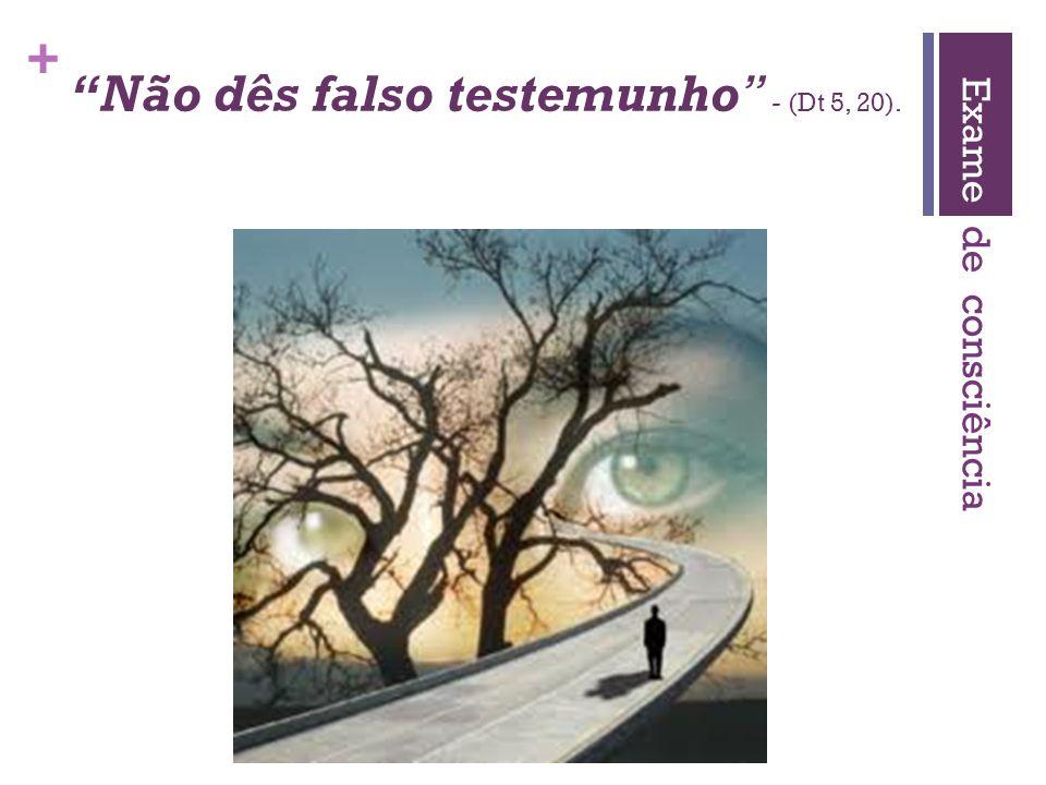 Não dês falso testemunho - (Dt 5, 20).
