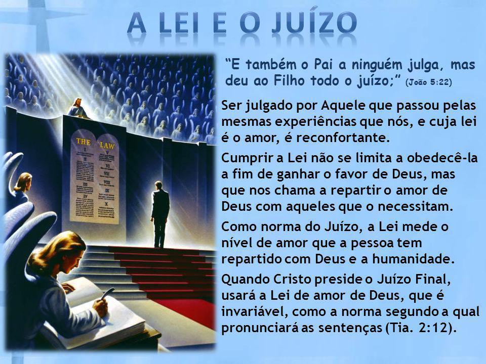 A LEI E O JUÍZO E também o Pai a ninguém julga, mas deu ao Filho todo o juízo; (João 5:22)