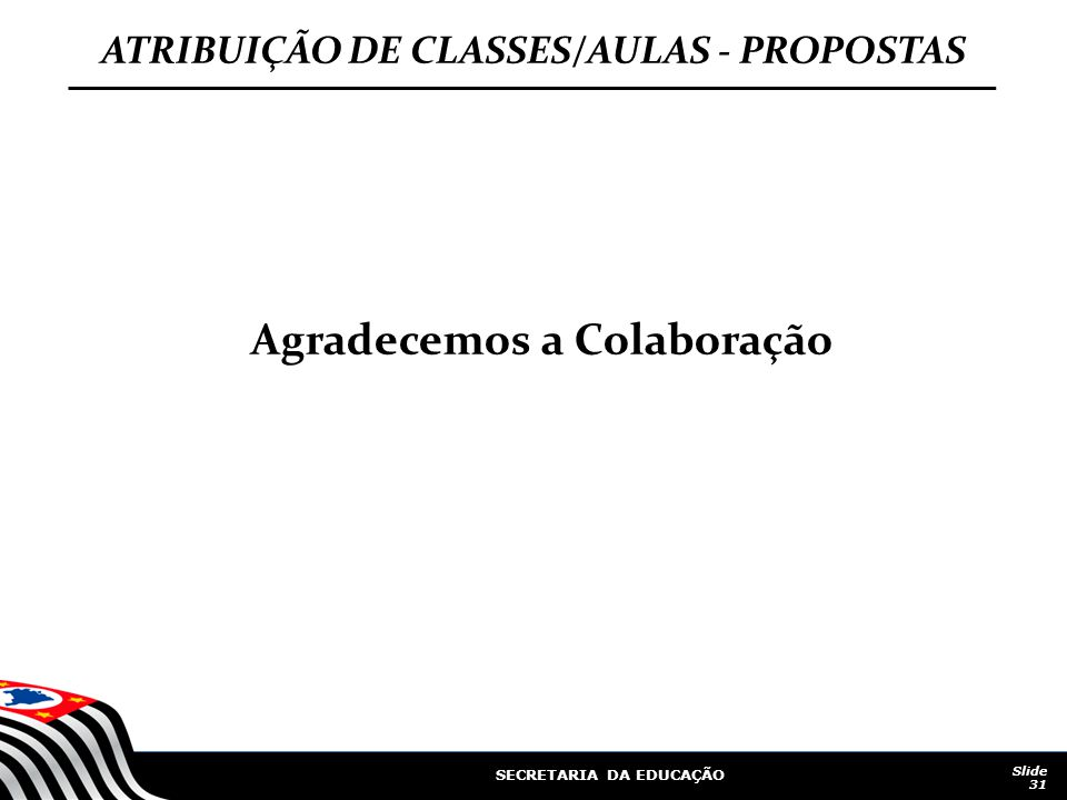 ATRIBUIÇÃO DE CLASSES/AULAS - PROPOSTAS Agradecemos a Colaboração