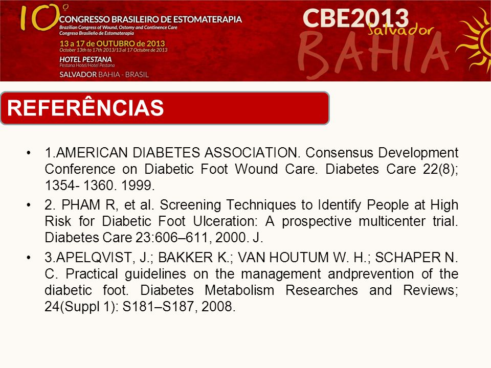 REFERÊNCIAS 1.AMERICAN DIABETES ASSOCIATION. Consensus Development Conference on Diabetic Foot Wound Care. Diabetes Care 22(8); 1354- 1360. 1999.
