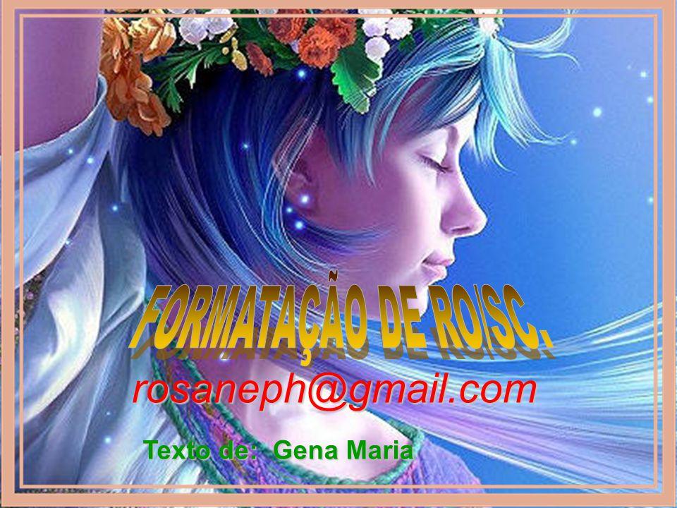 FORMATAÇÃO DE RO/SC. rosaneph@gmail.com Texto de: Gena Maria