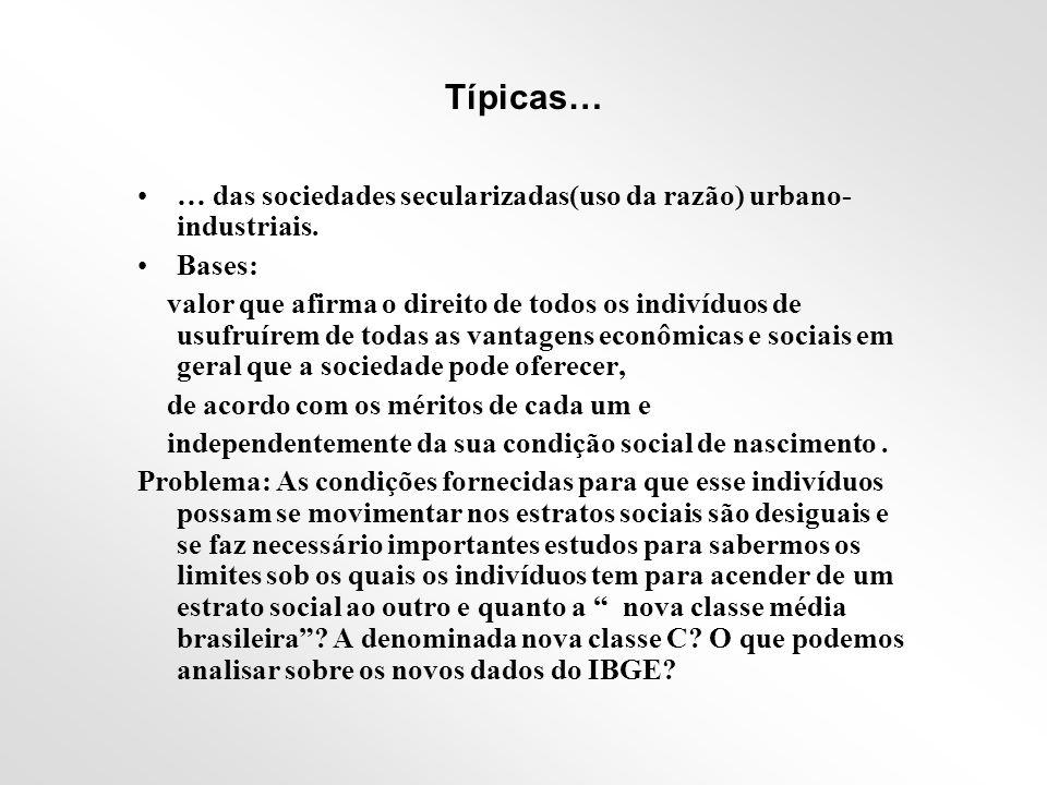 Típicas… … das sociedades secularizadas(uso da razão) urbano-industriais. Bases: