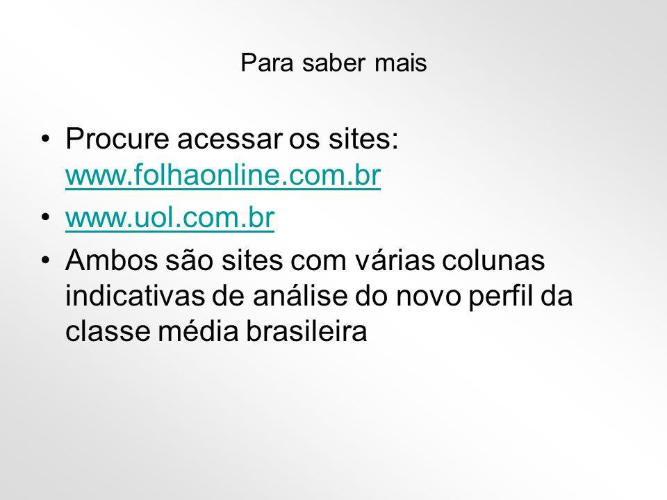 Procure acessar os sites: www.folhaonline.com.br www.uol.com.br