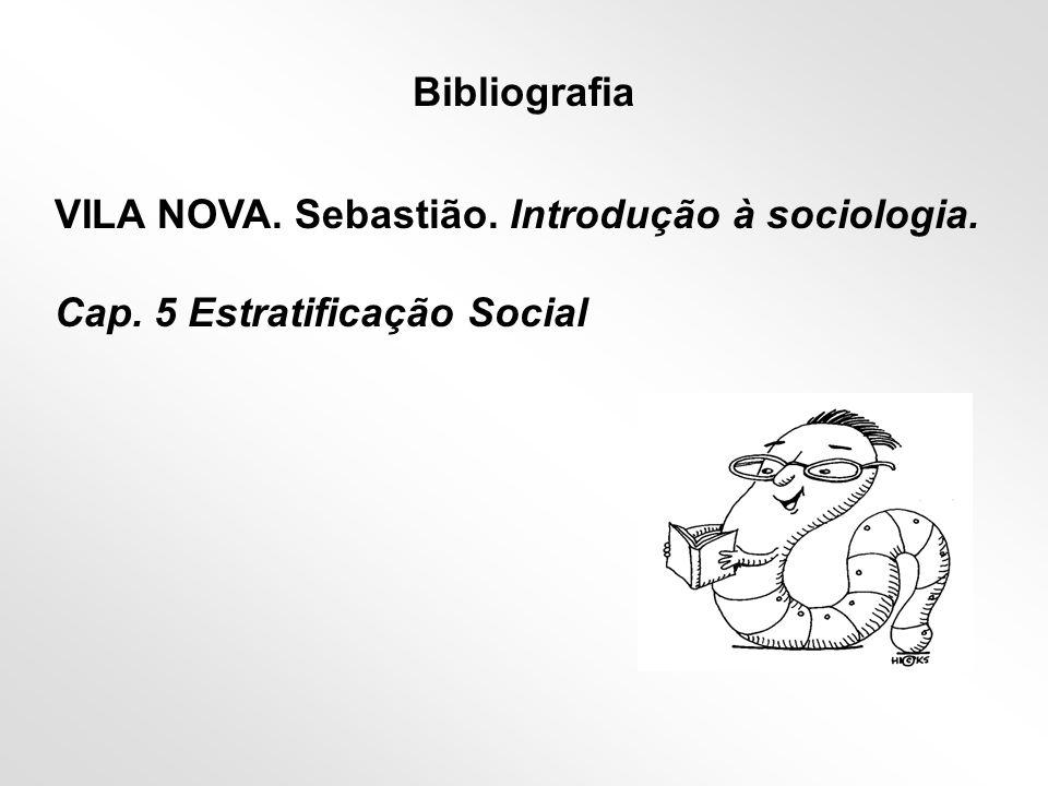 Bibliografia VILA NOVA. Sebastião. Introdução à sociologia. Cap. 5 Estratificação Social