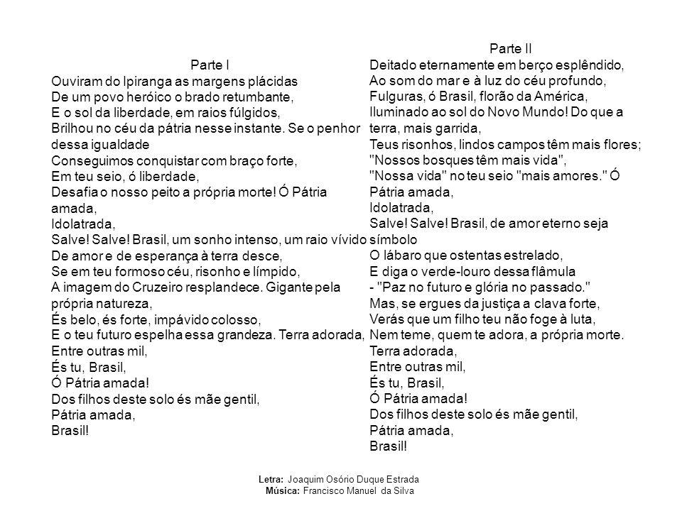 Letra: Joaquim Osório Duque Estrada Música: Francisco Manuel da Silva