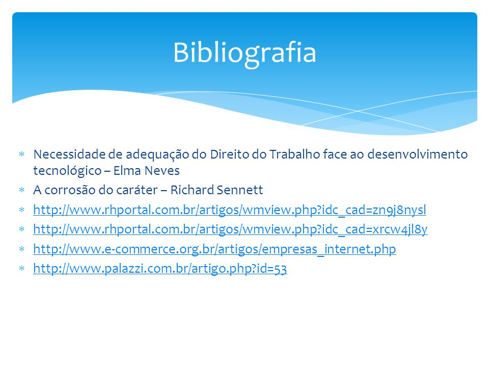 Bibliografia Necessidade de adequação do Direito do Trabalho face ao desenvolvimento tecnológico – Elma Neves.